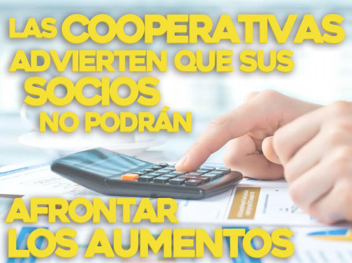 Las cooperativas advierten que sus socios no podrán afrontar los aumentos