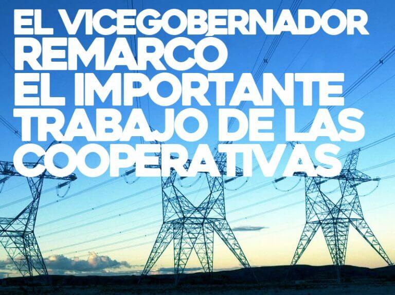 El vicegobernador remarco el importante trabajo de las cooperativas